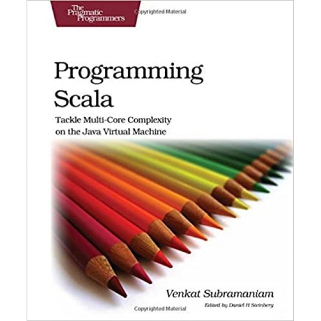 Programming Scala Tackle Multi-Core Complexity on the Java Virtual Machine